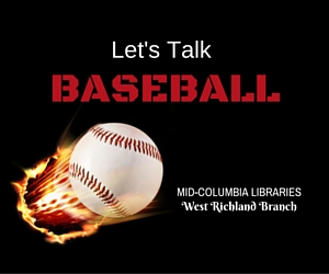 Let's Talk Baseball: Stories, Poetry, Memorabilia & Trivia at Mid-Columbia Libraries-West Richland Branch