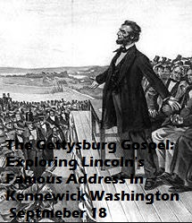 Gettysburg Gospel: Exploring Lincoln's Famous Address In Kennewick, Washington