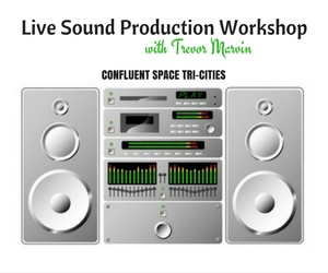 Live Sound Production Workshop with Trevor Marvin | Confluent Space Tri-Cities in Richland, WA-