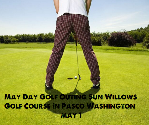 May Day Golf Outing Sun Willows Golf Course In Pasco Washington
