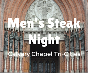 Men's Steak Night: Feed Your Body and Soul at Calvary Chapel Tri-Cities in Kennewick