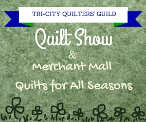 Tri-City Quilters' Guild Presents the 33rd Annual Quilt Show and Merchant Mall Quilts for All Seasons | Kennewick