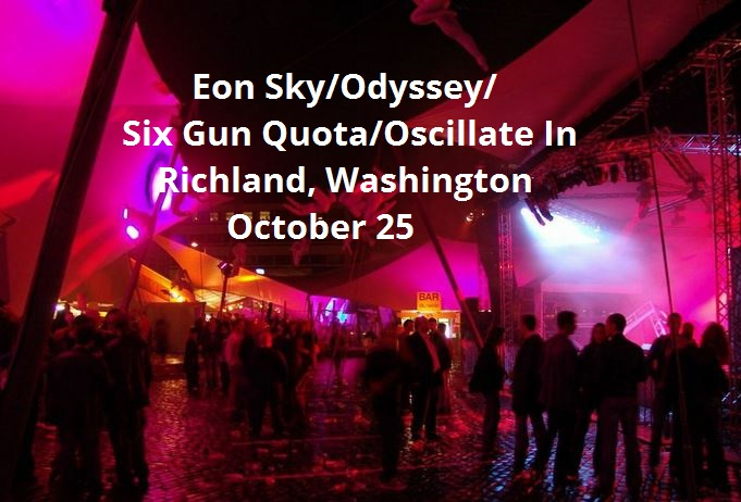 Eon Sky/Odyssey/Six Gun Quota/Oscillate In Richland, Washington