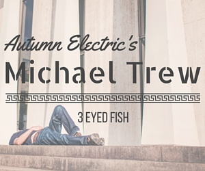 Michael Trew of Autumn Electric: An Electrifying Performer at 3 Eyed Fish in Richland, WA