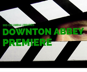 Downton Abbey Premiere | Mid-Columbia Libraries, Kennewick Branch