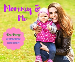 Mommy and Me Tea Party: Make Special Memories with the Woman Who Loves You Most at Stone Ridge Event Center | Pasco, WA - May 7