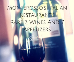 Monterosso's Italian Restaurant's Rare 7 Wines And 7 Appetizers Richland, Washington