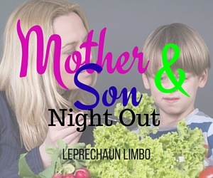 Mother-Son Night Out: Have a Good Time with Your Boys | Leprechaun Limbo, Kennewick
