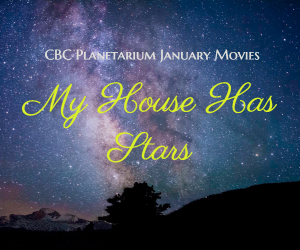 'My House Has Stars' Presented by the CBC Planetarium January Movies | Pasco WA