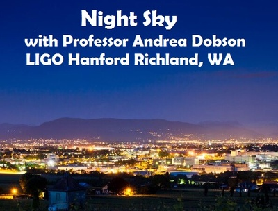Night SkylWith Professor Andrea Dobson At LIGO Hanford Richland, Washington