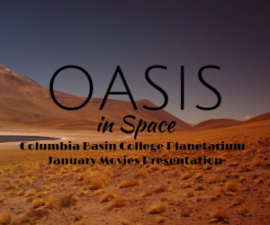 Columbia Basin College Planetarium January Movies Presents 'Oasis in Space' | Pasco, WA