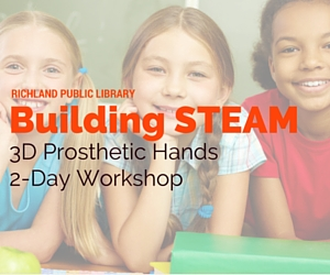 Richland Washington Public Library Presents Building STEAM 3D Prosthetic Hands 2-Day Workshop