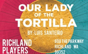 Richland Players Presents Luis Santeiro's Our Lady of the Tortilla: A Family Story of Miracles in Richland, WA