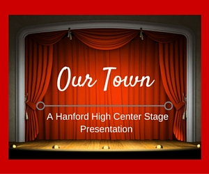 Hanford High Center Stage Presents Our Town: The Daily Life, Love and Marriage & Death and Dying | Richland, WA