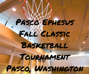 Pasco Ephesus Fall Classic Basketball Tournament Pasco, Washington