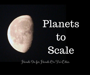 Hands In for Hands On Tri-Cities Presents Planets to Scale with Trevor MacDuff | Pasco, WA