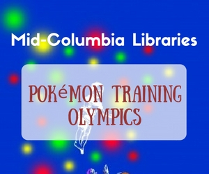 Mid-Columbia Libraries Presents Pokémon Training Olympics for Kids | West Pasco Branch