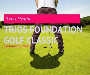 The 17th Annual Trios Foundation Golf Classic: A Fundraising Drive for Trios Health's New Programs and Services | Kennewick