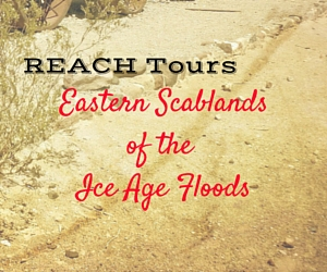 'REACH Tours 2016' Presents the 'Eastern Scablands of the Ice Age Floods': Exploring the Rarely Visited Southern Cheney-Palouse Scabland Tract | Richland, WA