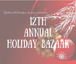 Richland Washington Seniors Association 12th Annual Holiday Bazaar: A Great Venue to Shop and Sell Christmas Gifts!