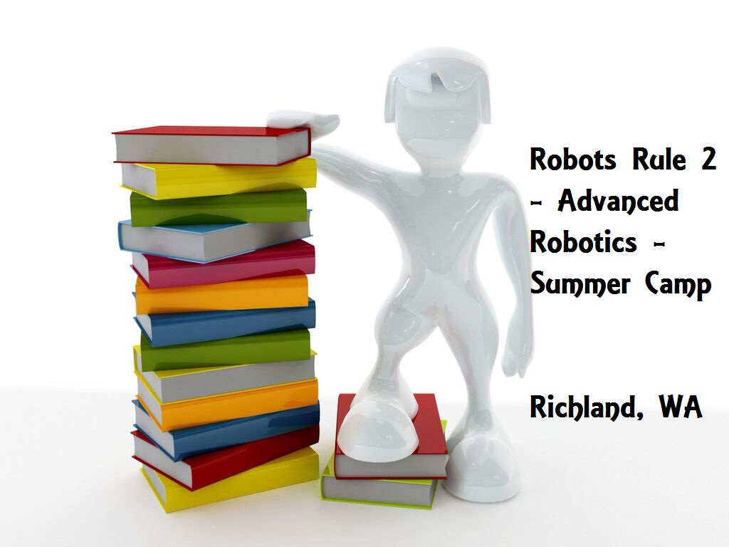 Robots Rule 2 - Advanced Robotics - Summer Camp Richland, Washington