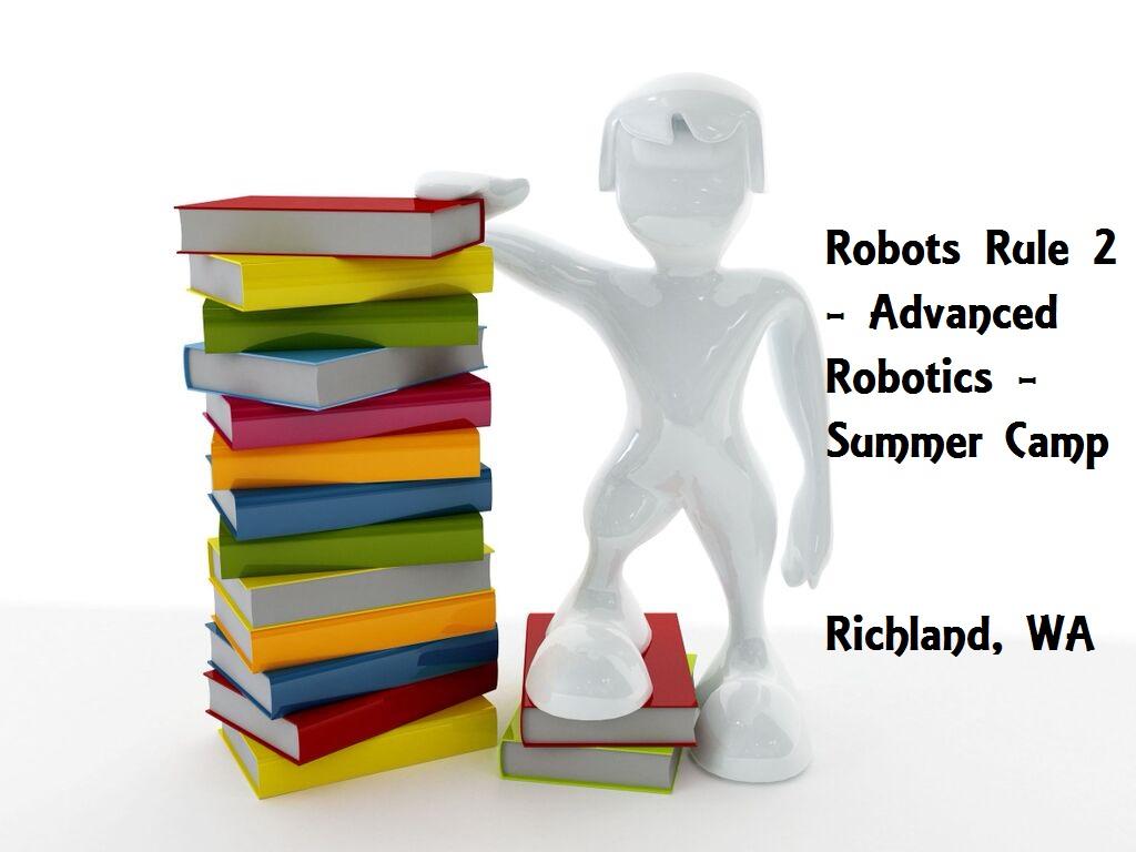 Robots Rule 2 - Advanced Robotics - Summer Camp Richland, Washington