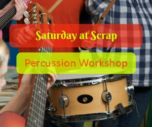 Saturday at Scrap: Percussion Workshop - Learn to Create Music Through Recycled Materials | Kennewick, WA