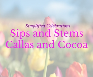 Sips and Stems - Callas and Cocoa| Simplified Celebrations in Richland, WA