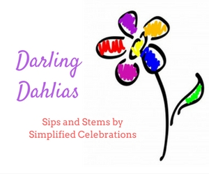 Sips and Stems by Simplified Celebrations Presents Darling Dahlias: Summer Flower Arrangements for All Occasions | Richland, WA