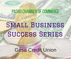 Gesa Credit Union's Small Business Success Series | Pasco Chamber of Commerce
