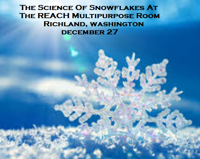 The Science Of Snowflakes At The REACH Multipurpose Room Richland, Washington