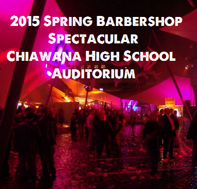 2015 Spring Barbershop Spectacular Chiawana High School Auditorium Pasco, Washington