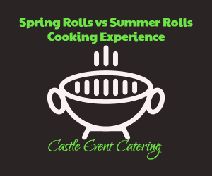 Spring Rolls vs Summer Rolls - Cooking Experience Hosted by Castle Event Catering | Richland, WA