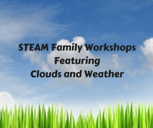 STEAM Family Workshops Featuring Clouds and Weather: Must-Know Facts and Interrelation Between Clouds and Weather in Richland WA
