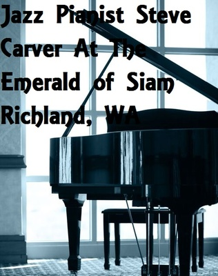 Jazz Pianist Steve Carver At The Emerald of Siam In Richland, Washington
