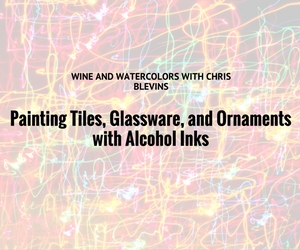 Painting Tiles, Glassware, and Ornaments with Alcohol Inks by Wine and Watercolors with Chris Blevins | Kennewick