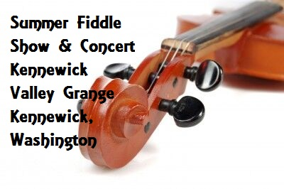 Summer Fiddle Show & Concert Kennewick Valley Grange Kennewick, Washington