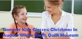 Summer Kids Classes: Christmas In August White Bluffs Quilt Museum Richland, Washington
