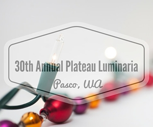 30th Annual Desert Plateau Luminaria | Pasco, WA
