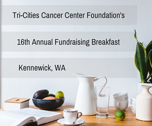 Tri-Cities Cancer Center Foundation's 16th Annual Fundraising Breakfast | Kennewick