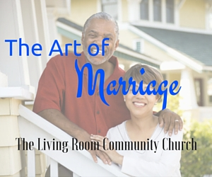 The Art Of Marriage The Living Room Community Church In