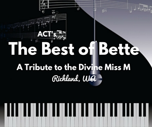 ACT Presents The Best of Bette, A Tribute to the Divine Miss M | Richland, WA