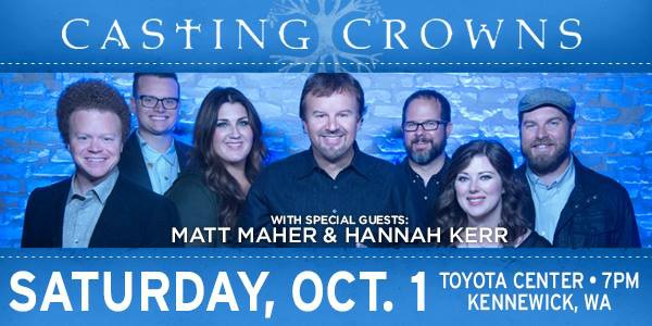 The Casting Crowns 'The Very Next Thing' Tour with Matt Maher and Hannah Kerr | Toyota Center in Kennewick