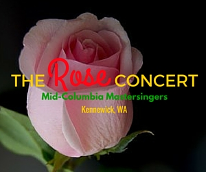 The Rose Concert by Mid-Columbia Mastersingers: Be Deeply Moved by Choral Music | Kennewick
