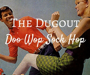 The Dugout Doo Wop Sock Hop - The 50's -Themed Affair No One Should Miss