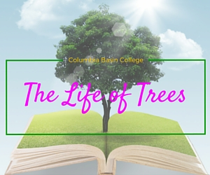 Columbia Basin College presents The Life of Trees | Pasco, WA