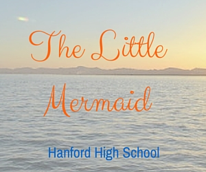 Hanford High School's The Little Mermaid | Richland, WA