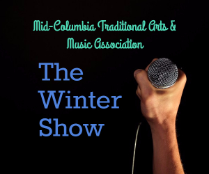 Mid-Columbia Traditional Arts & Music Association Presents The Winter Show | Richland WA