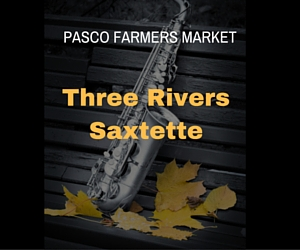 Three Rivers Saxtette Performs at Pasco, WA Farmers Market: Fill the Air with Smooth Jazz