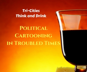 Tri-Cities Think & Drink: Political Cartooning in Troubled Times by Humanities Washington | Kennewick